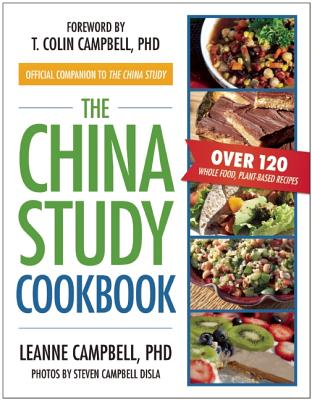 The China Study Cookbook By Campbell, Leanne/ Campbell, T. Colin (FRW)/ Disla, Steven Campbell (PHT)